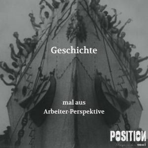 Geschichte mal aus Arbeiter-Perspektive (POSITION #4/18)…