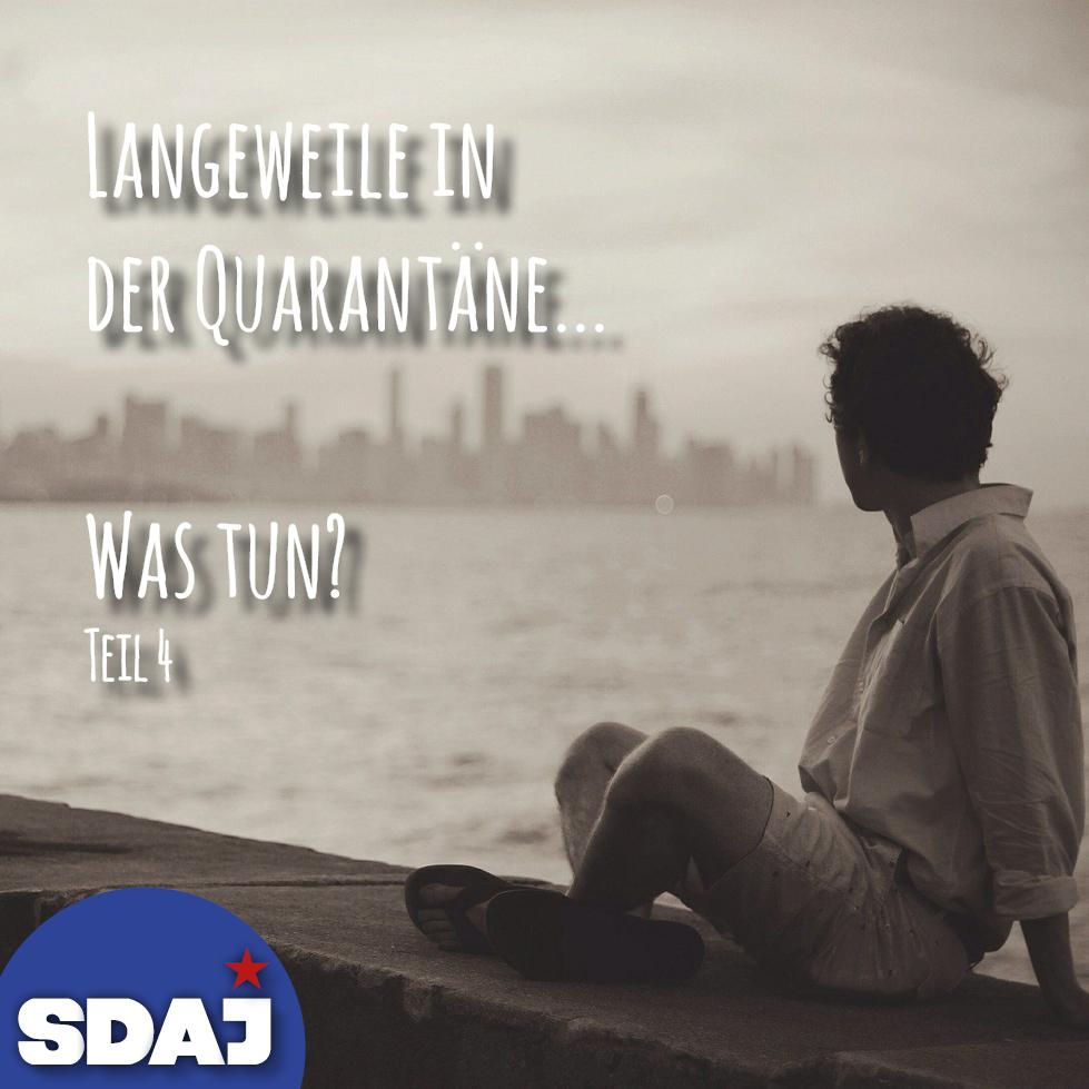 Quarantäne – Was tun? (Teil IV)